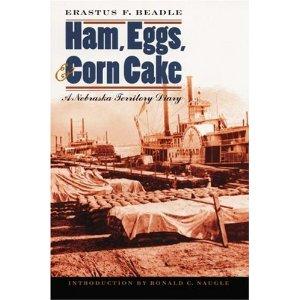 """""""Ham, Eggs, & Corn Cake: A Nebraska Territory Diary"""" by Erastus F. Beadle"""