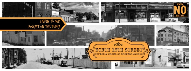 Listen to the North Omaha History Podcast shows 6 and 7 about the history of North 16th Street in Omaha, Nebraska.