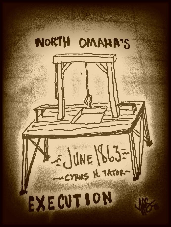 North Omaha's execution happened in June 1863 when Kansas legislator Cyrus Tator met the gallows.