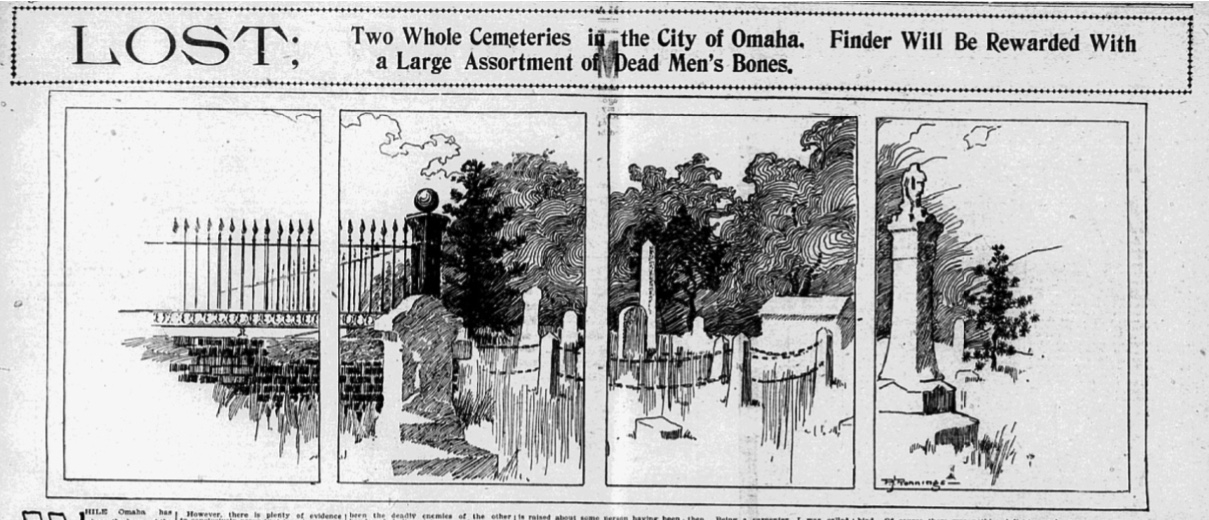 "This is a 1900 article heading from the Omaha World-Herald entitled ""Lost: Two whole cemeteries in the City of Omaha. Find will be rewarded with a large assortment of dead men's bones."""