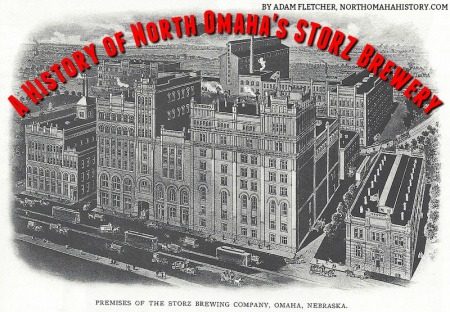 A History of North Omaha's Storz Brewery by Adam Fletcher for NorthOmahaHistory.com