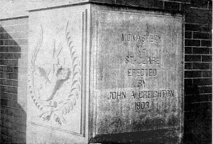 "The original cornerstone on the St. Clare's Monastery in North Omaha announces the date construction started, and says ""Monastery of St. Clare Erected by John A. Creighton 1903""."
