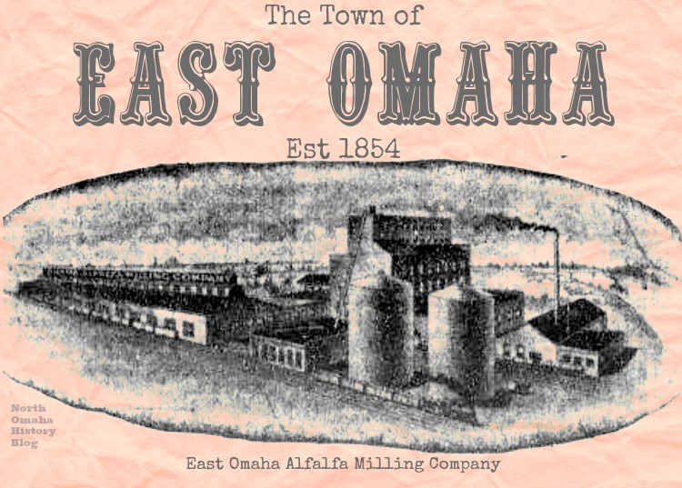 The Town of East Omaha, established in 1854, home of the East Omaha Alfalfa Milling Company by the North Omaha History Blog.