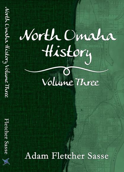 North Omaha History: Volume Three by Adam Fletcher Sasse