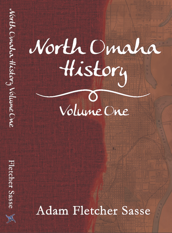 This is the cover of North Omaha History: Volume One by Adam Fletcher Sasse