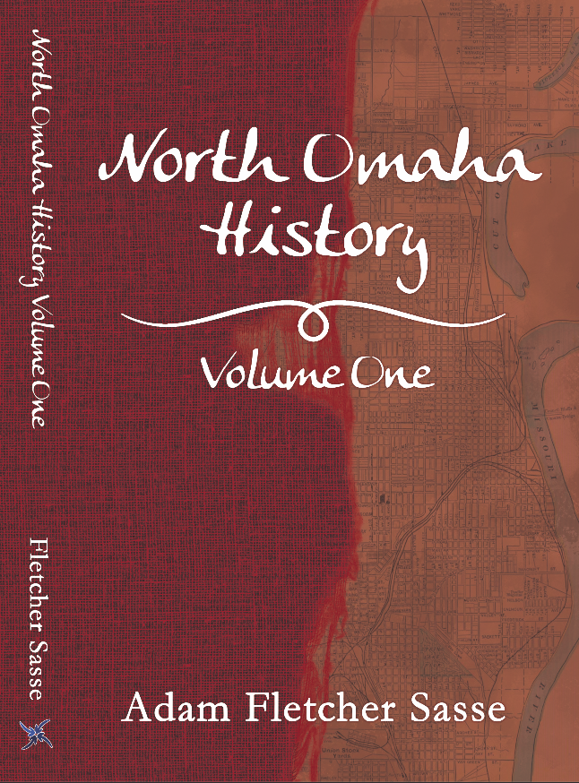 North Omaha History: Volume One by Adam Fletcher Sasse