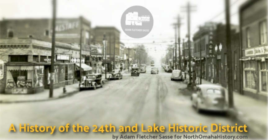 A history of the 24th and Lake Historic District by Adam Fletcher Sasse for NorthOmahaHistory.com. The picture shows the intersection of N. 24th and Lake Streets in North Omaha, Nebraska, circa 1940.