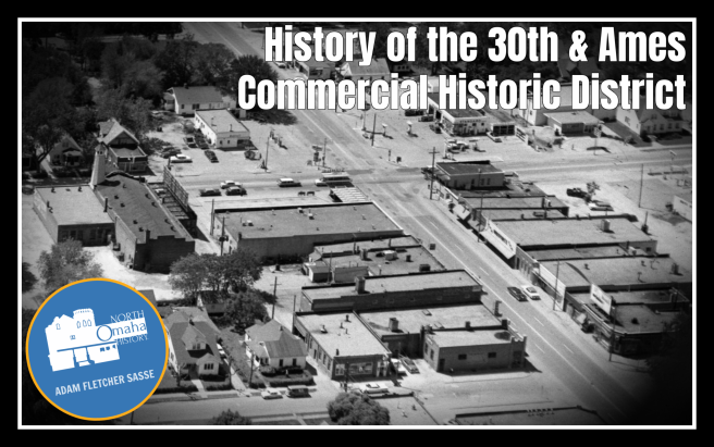 History of the 30th and Ames Commercial Historic District in North Omaha, Nebraska, Adam Fletcher Sasse, NorthOmahaHistory.com.