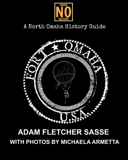 """The cover to """"A North Omaha History Guide to Fort Omaha"""" by Adam Fletcher Sasse"""