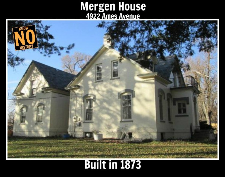 The Mergen House at 4922 Ames Avenue was built in 1873, added onto in 1890, and stands today.