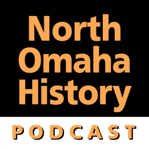 North Omaha History Podcast with Adam Fletcher SasseNorth Omaha History Podcast with Adam Fletcher Sasse