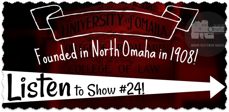 """A History of North Omaha's Omaha University campus"" for the North Omaha History Podcast Show #24 by Adam Fletcher"