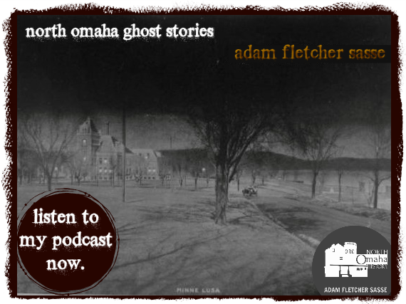 North Omaha Ghost Stories by Adam Fletcher Sasse for the North Omaha History Podcast.