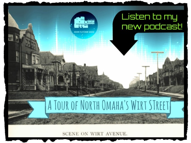 This is the North Omaha History Podcast featuring a Tour of Wirt Street