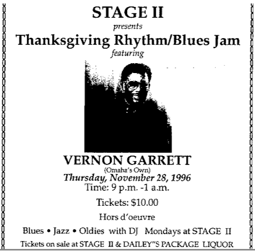 This November 28, 1996 ad from The Omaha Star was for a Vernon Garrett playing The Stage II Lounge, located at 3210 North 30th Street, North Omaha, Nebraska.