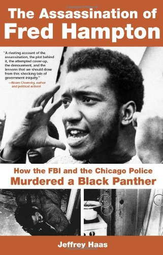 """""""The Assassination of Fred Hampton: How the FBI and the Chicago Police Murdered a Black Panther"""" by Jeffrey Haas for the Chicago Review Press in 2009"""