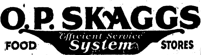 """O. P. Skaggs """"Efficient Service System"""" Food Stores"""