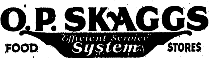 "O. P. Skaggs ""Efficient Service System"" Food Stores"