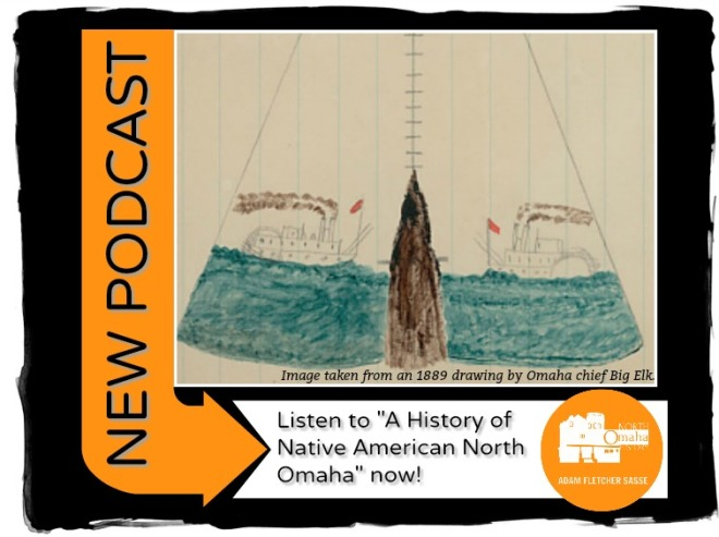 Podcast about Native Americans in North Omaha by Adam Fletcher Sasse for NorthOmahaHistory.com