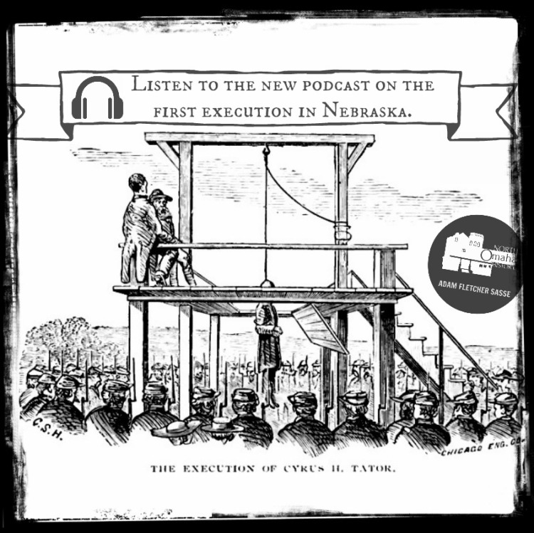 North Omaha History Podcast #32 The Execution of Cyrus Tator