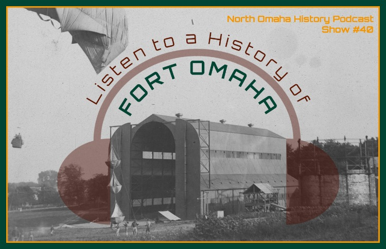 North Omaha History Podcast Show #40: A History of Fort Omaha with Adam Fletcher Sasse