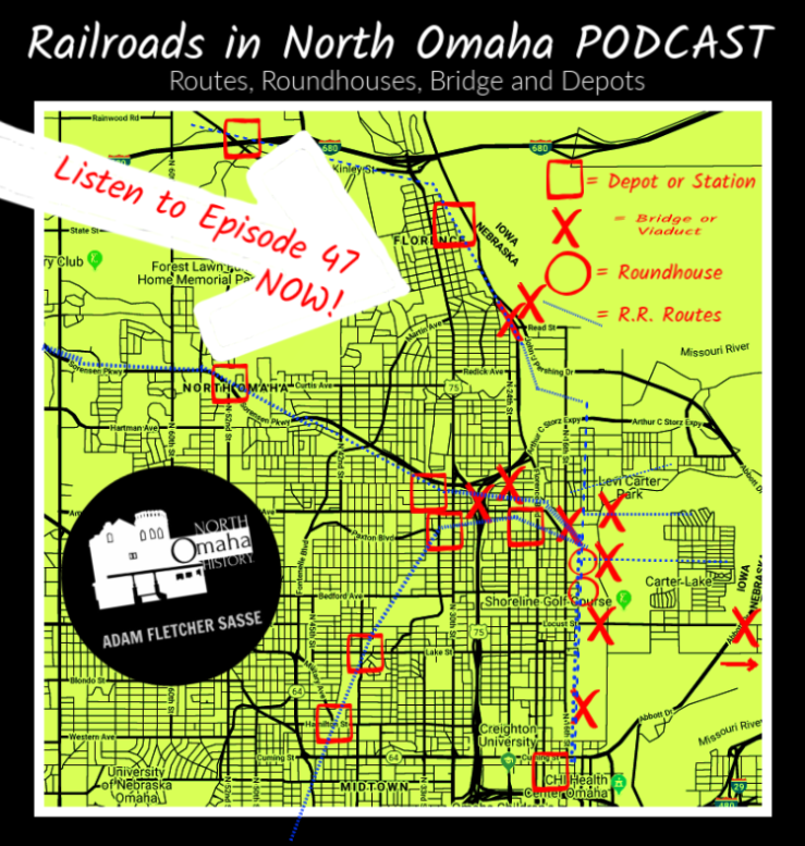 Railroads in North Omaha, Episode 47 of North Omaha History Podcast by Adam Fletcher Sasse with Steve Sleeper