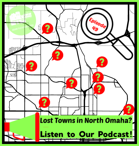 North Omaha History Podcast on Lost Towns in North Omaha, Nebraska with Adam Fletcher Sasse and Steve Sleeper