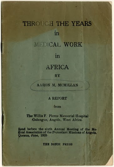 "Dr. Aaron M. McMillan (1939) ""Through the Years in Medical Work in Africa,"" presented at the June 1939 Annual Meeting of the Protestant Missions of Angola in June 1939."