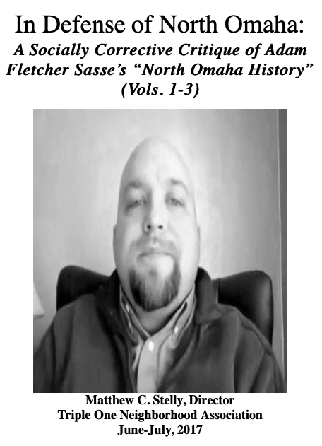 "Stelly, M. (2017) ""In Defense of North Omaha: A socially corrective critique of Adam Fletcher Sasse's 'North Omaha History (Vols. 1-3)."" Unpublished."