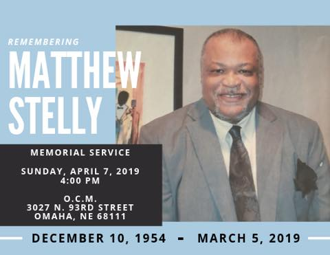 Matthew Stelly, North Omaha, Nebraska (December 10, 1954 - March 5, 2019)