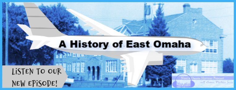 This is a North Omaha History episode exploring the history of East Omaha.