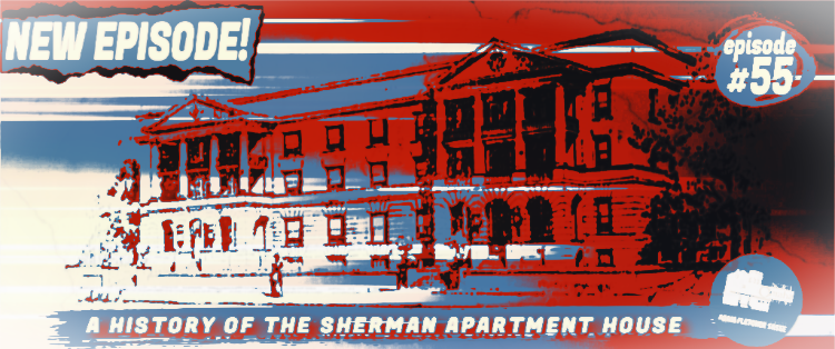 "Episode #55 of the North Omaha History Podcast featuring Adam Fletcher Sasse and Steve Sleeper is entitled ""A History of the Sherman Apartments."""
