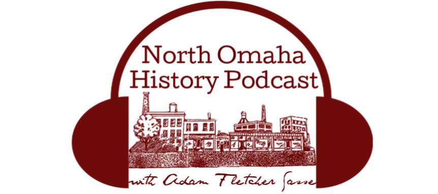 North Omaha History Podcast with Adam Fletcher Sasse