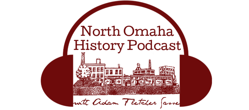 North Omaha History Podcast with Adam Fletcher Sasse