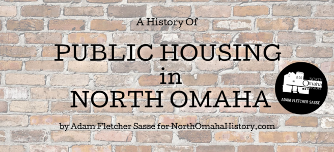 """A History of Public Housing in North Omaha"" by Adam Fletcher Sasse for NorthOmahaHistory.com"