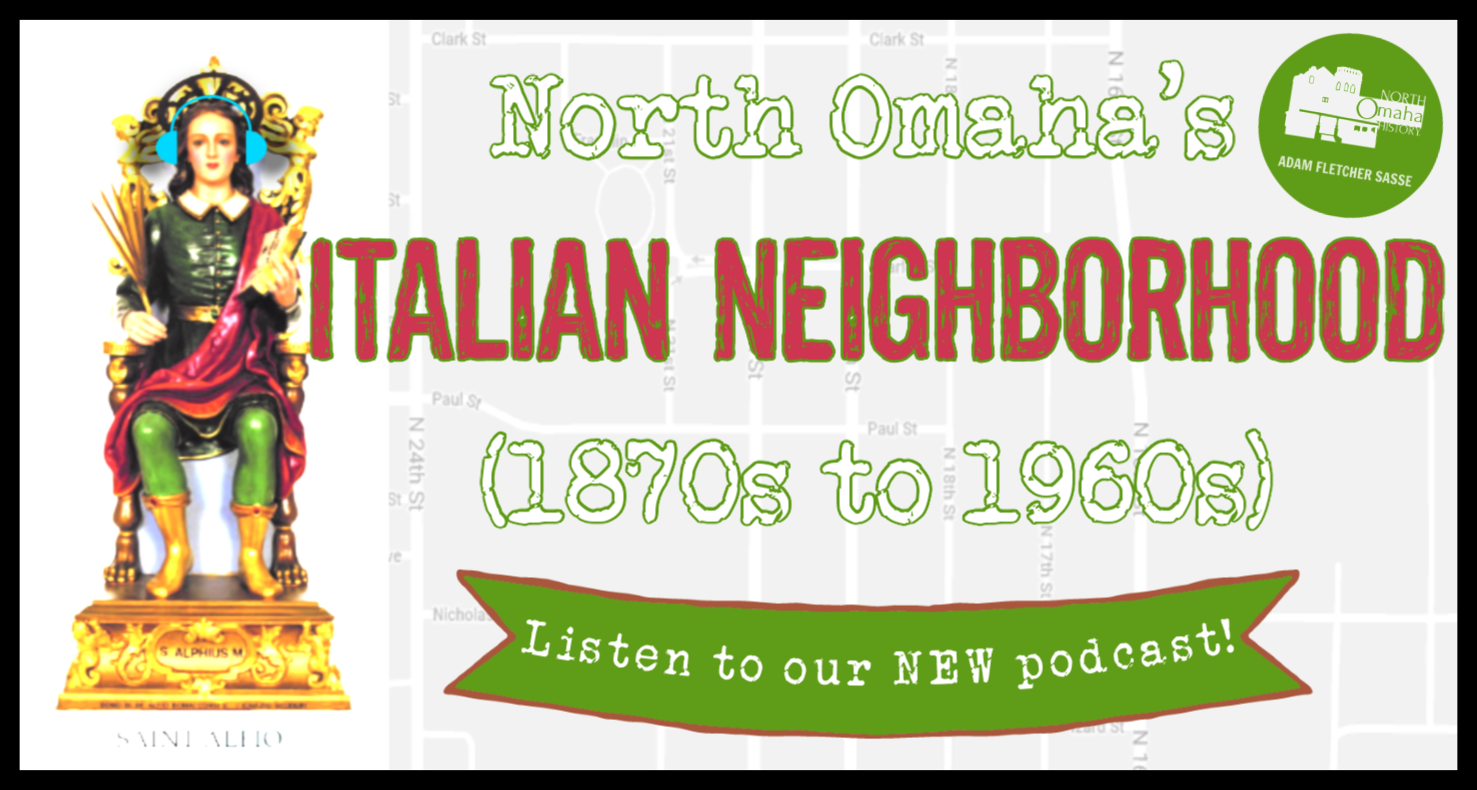 North Omaha's Italian Neighborhood is featured in episode #63 of the North Omaha HIstory Podcast by Adam Fletcher Sasse with Steve Sleeper.