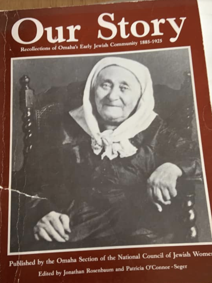 Our Story: Recollections of Omaha's Early Jewish Community 1895-1925 (1981), edited by Jonathan Rosenbaum and Patricia O'Connor-Seger for the Omaha Section of the National Council of Jewish Women.