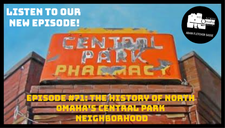 North Omaha History Podcast Episode #71: The History of North Omaha's Central Park Neighborhood