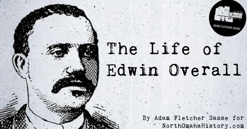 Life of Edwin Overall of NorthOmaha
