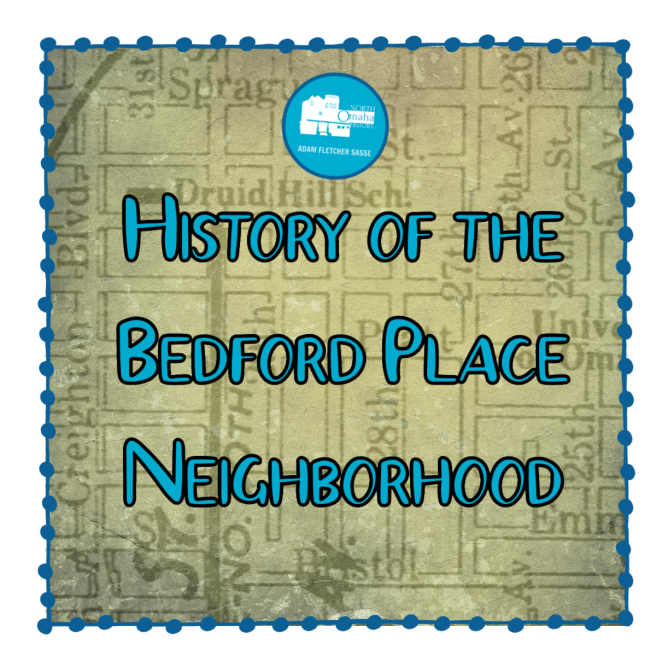 Welcome to a history of the Beford Place neighborhood in North Omaaa,a