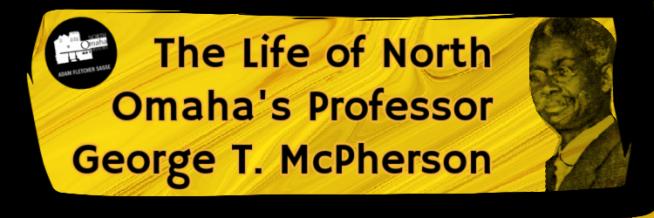 George T. McPherson (1864-c1916), North Omaha, Nebraska