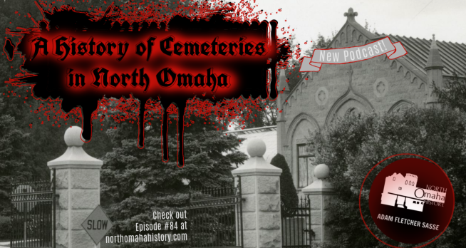"""This is """"Cemeteries in North Omaha"""" from the North Omaha History Podcast by Adam Fletcher Sasse and Steve Sleeper"""